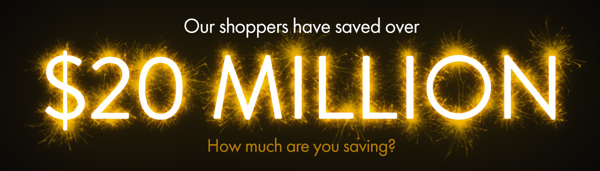 Our Shoppers have saved over $20 Million. How much are you saving?